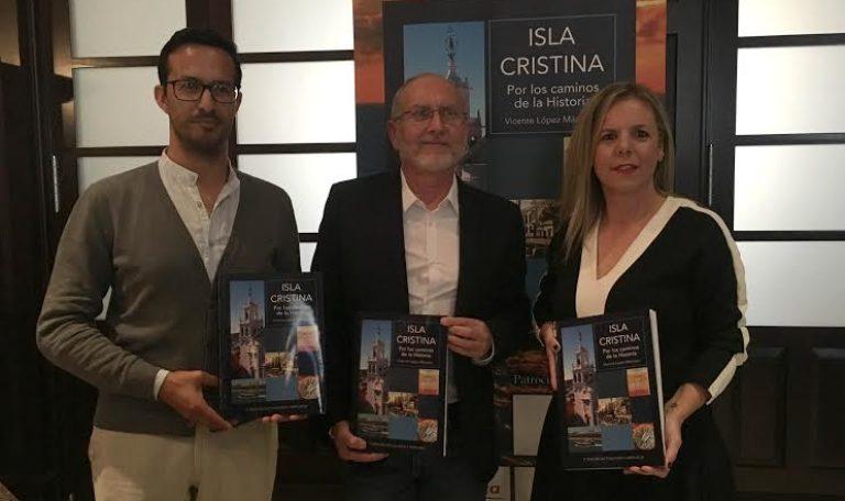 Publicada la reedición del libro Isla Cristina por los caminos de la historia de Vicente López Márquez
