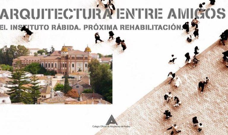 El proyecto de rehabilitación del instituto Rábida, en el ciclo 'arquitectura entre amigos' del Coah